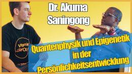 Entfalte dein Potenzial mithilfe der Quantenphysik und der Epigenetik - Ein Interview mit Dr. Akuma Saningong