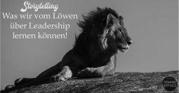 Storytelling - Was wir vom Löwen über Leadership lernen können!